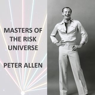 Masters of the Risk Universe... Peter Allen