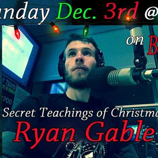 The Secret Teachings Of Christmas w/ Ryan Gable Dec. 03/17