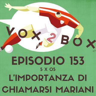 Episodio 153 (5x05) - L'Importanza di Chiamarsi Mariani