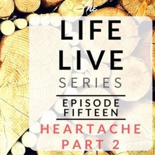 Life Live Episode 15 - Heartache Part 2 | Suicide, Depression and Life Lessons