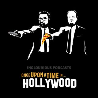 A.I. EP. 29: Once Upon a Time in Hollywood - Inglorious Podcasts