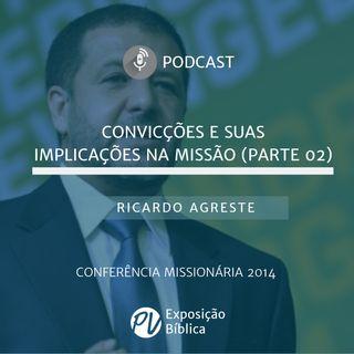 Convicções e suas implicações na missão (parte 2) - Ricardo Agreste