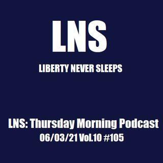 LNS: Thursday Morning Podcast 06/03/21 Vol.10 #105