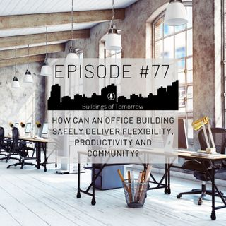 #77 How can an office building safely deliver flexibility, productivity and community?