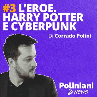 """#3 """"L'eroe. Da Harry Potter a Cyberpunk"""" di Corrado Polini"""