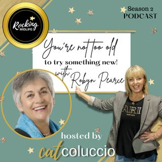 You're not too old to try something new! With Robyn Pearce.