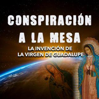 08 - La invención de la virgen de Guadalupe