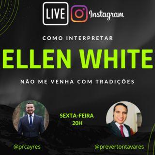 Não me venha com tradições - Como Interpretar Ellen White com o Pr. Cayres e Pr. Everton Tavares