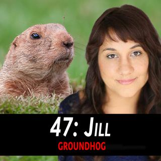 47 - Jill the Groundhog