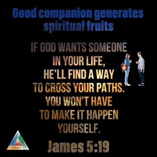 Good companion generates spiritual fruits