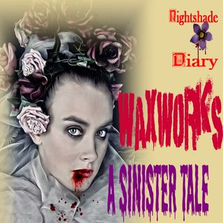 Waxworks | A Sinister Tale | Podcast