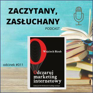 #011 Wojciech Bizub odczarował marketing internetowy
