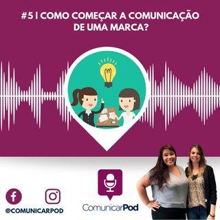 ComunicarPod #5 | Como começar a comunicação de uma marca?