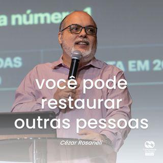 VOCÊ PODE RESTAURAR OUTRAS PESSOAS // pr. Cézar Rosaneli
