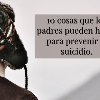 10 cosas que los padres pueden hacer para prevenir el suicidio.Parte #1