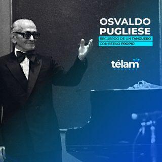 Osvaldo Pugliese, recuerdo de un tanguero con estilo propio