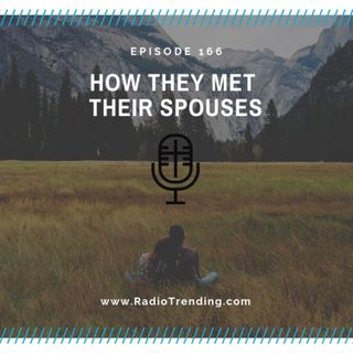 166: How They Met Their Spouses