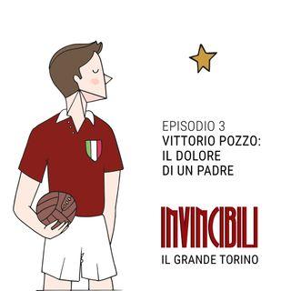 Ep. 3 - Vittorio Pozzo: il dolore di un padre