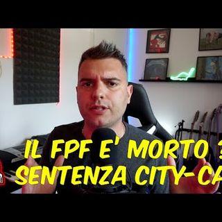 IL FPF E' MORTO ? SENTENZA MANCHESTER CITY CAS