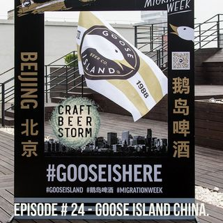 Episode # 25 - Love that Goose Island China Brew