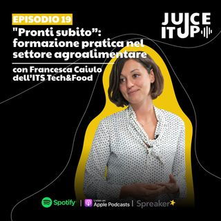 """19. """"Pronti subito"""": formazione pratica nel settore agroalimentare - Francesca Caiulo dell'ITS Tech&Food"""