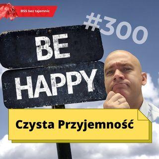 #300 Czysta przyjemność
