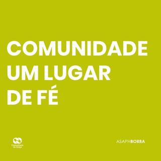 COMUNIDADE UM LUGAR DE FÉ // Asaph Borba