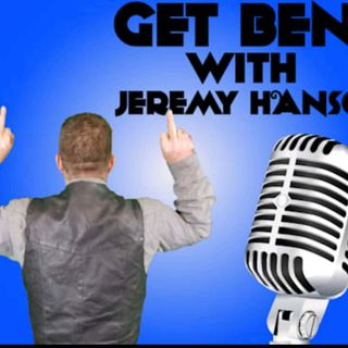 Get Bent with Jeremy Hanson 8 19 2019