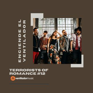 Enciende el Ventilador: #12 Terrorists of Romance
