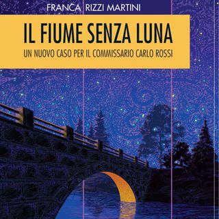 """Franca Rizzi Martini """"Il fiume senza luna"""""""