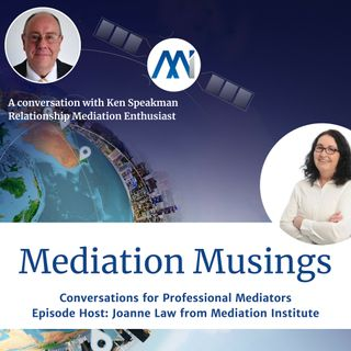 10 - Mediator Musings with Ken Speakman on Relationship Mediation