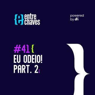 Entre Chaves #41 – Eu odeio! part.2