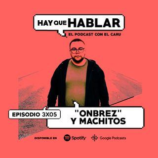 """3x05 / """"Onbrez"""" y Machitos"""