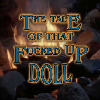 The Tale of the Dark Music or The Tale of that Fucked Up Doll