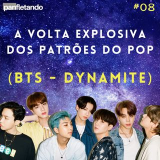 #08 A volta explosiva dos patrões do pop (BTS - Dynamite)