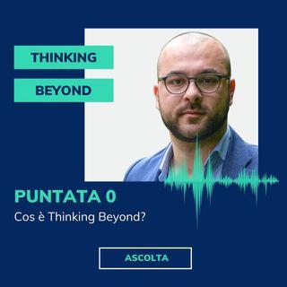 Puntata 0 - Thinking Beyond