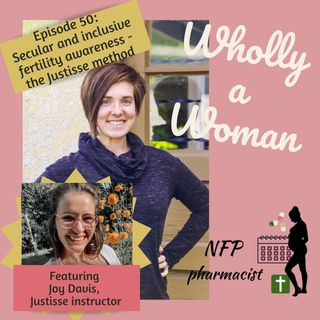Episode 50: Secular and Inclusive - What is the Justisse method of fertility awareness? - featuring Joy Davis, Justisse instructor