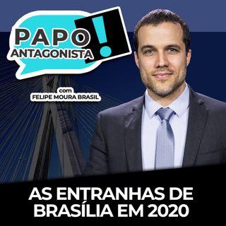 AS ENTRANHAS DE BRASÍLIA EM 2020 - Papo Antagonista com Felipe Moura Brasil, Claudio Dantas e Diego Amorim