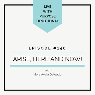 #146 Arise, Here and Now
