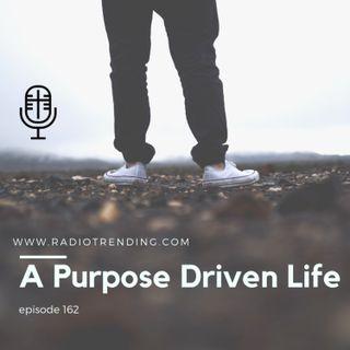 162: A Purpose Driven Life