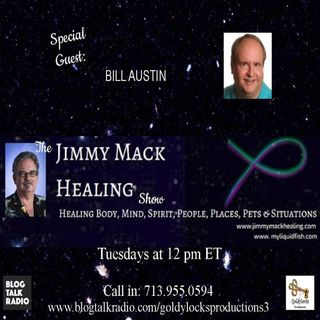 The Jimmy Mack Healing Show ~ Special Guest: Bill Austin ~ 17April2018