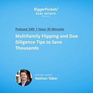 349: Multifamily Flipping and Due Diligence Tips to Save Thousands with Nathan Tabor