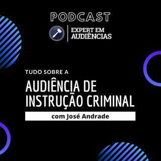 Podcast Expert em Audiências - Tudo sobre a Audiência de Instrução Criminal