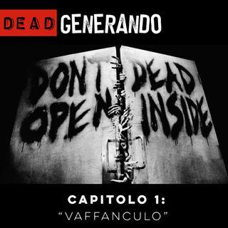 DEAD Generando - Capitolo 1: Vaffanculo