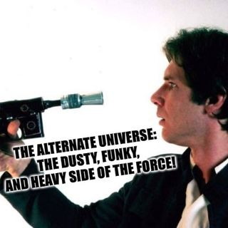 The Alternate Universe: The Dusty, Funky, And Heavy Side Of The Force!