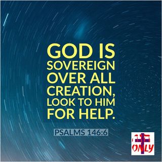 Remember God Is  in Absolute Control over All His Creation Who Is Your Helper