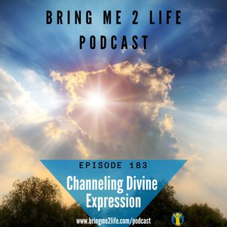 Channeling DIvine Expression Ep. 183