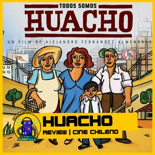 Huacho | Review Cine Chileno | 10 de enero