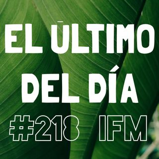 El Último Del Día #218 (music from Exile, Groove Armada, Modest Mouse, Kotomi & Ryan Elder + mm)