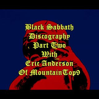 Episode 49: Black Sabbath Discography Part 2 with Eric Anderson of MountinTop9
